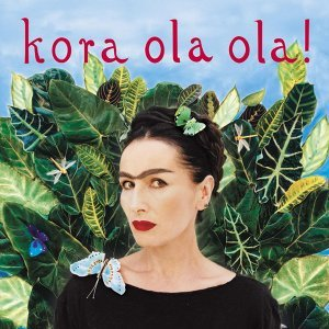 Kora Ola Ola! (2011 Remaster) - 2011 Remaster