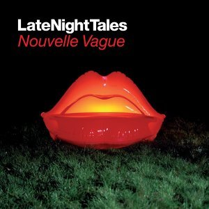 Late Night Tales: Nouvelle Vague (Remastered) - Remastered Version