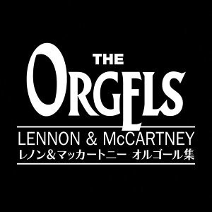 The Orgels (Lennon & MaCartney Works)