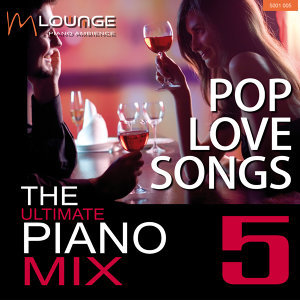 Ultimate Piano Mix: Pop Love Songs (Vol. 5)