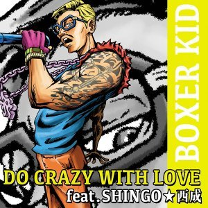 DO CRAZY WITH LOVE feat. SHINGO★西成