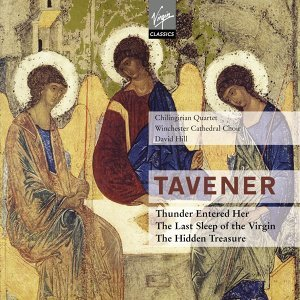 Tavener : The last sleep of the Virgin & Thunder entered her