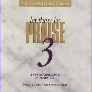 Let There Be Praise 3