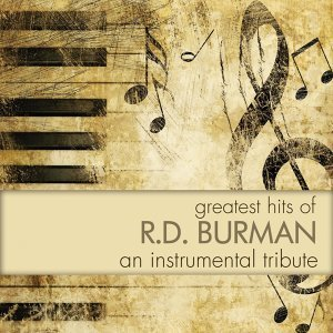 Greatest Hits Of R. D. Burman - An Instrumental Tribute