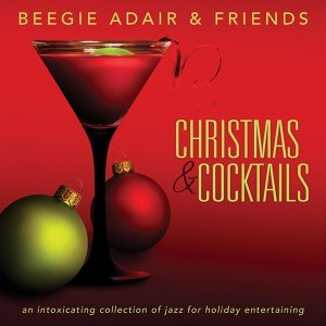 Christmas & Cocktails: An Intoxicating Collection of Jazz for Holiday Entertaining