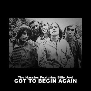 The Hassles Featuring Billy Joel, Got to Begin Again