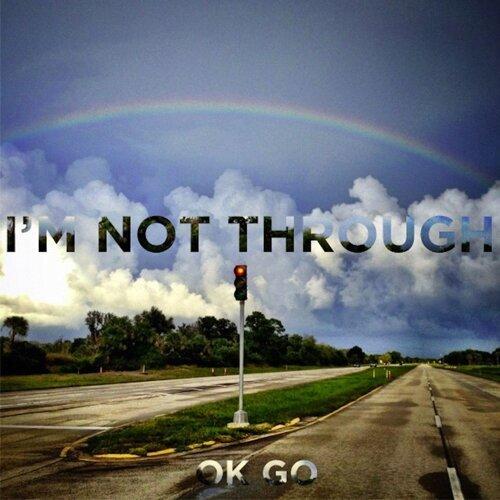 I'm Not Through