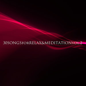 30 Songs for Relax & Meditation Vol. 2