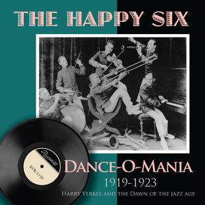 Dance-O-Mania (1919-1923) : Harry Yerkes and the Dawn of the Jazz Age