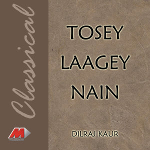 Tosey Laagey Nain