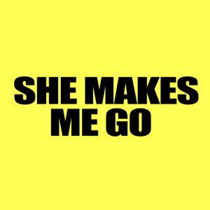 She Makes Me Go
