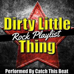Dirty Little Thing: Rock Playlist