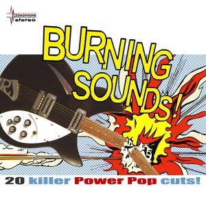 Burning Sounds - 20 Killer Power Pop Cuts!