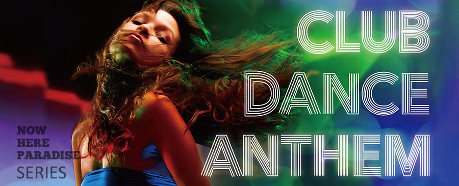 NOW HERE PARADISE SERIES: Club Dance Anthem