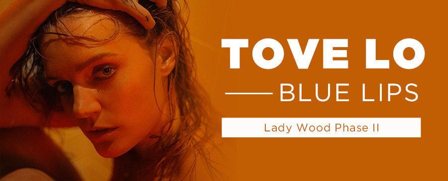 Tove Lo / BLUE LIPS [Lady Wood Phase II]