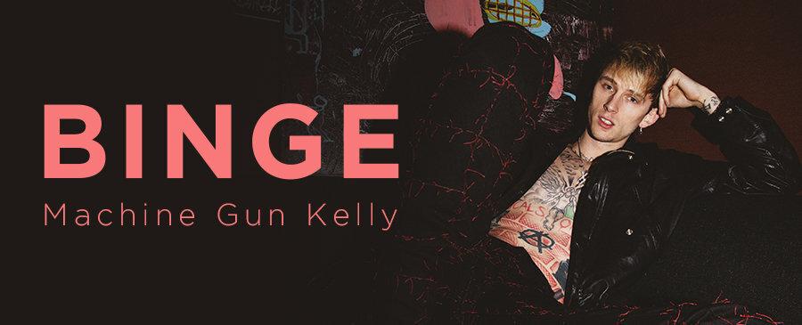 Machine Gun Kelly / BINGE