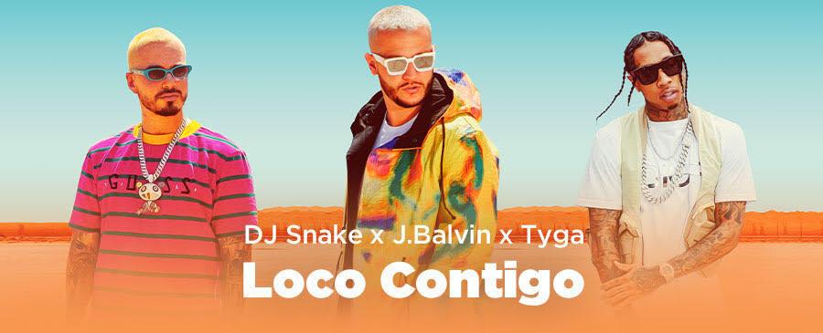 DJ Snake x J.Balvin x Tyga / Loco Contigo