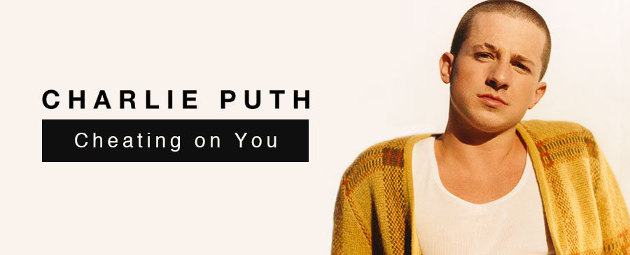 Charlie Puth /Cheating on You