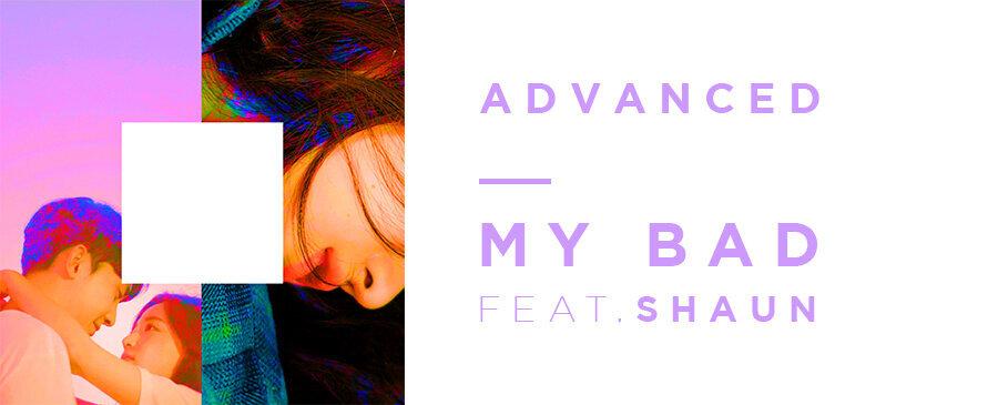 Advanced / My Bad (feat. SHAUN)