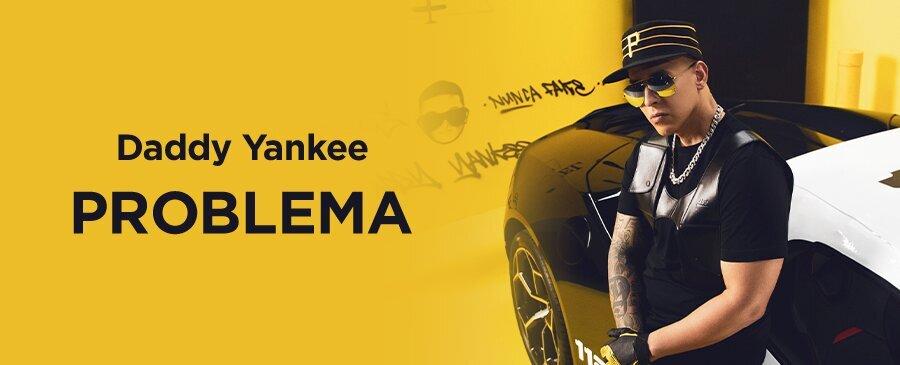Daddy Yankee / PROBLEMA (2/27-3/1)