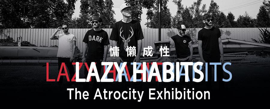 LAZY HABITS The Atrocity Exhibition