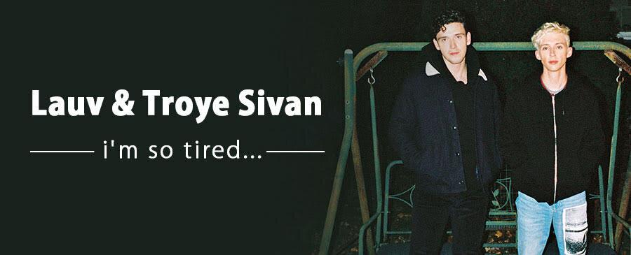 Lauv & Troye Sivan / i'm so tired...