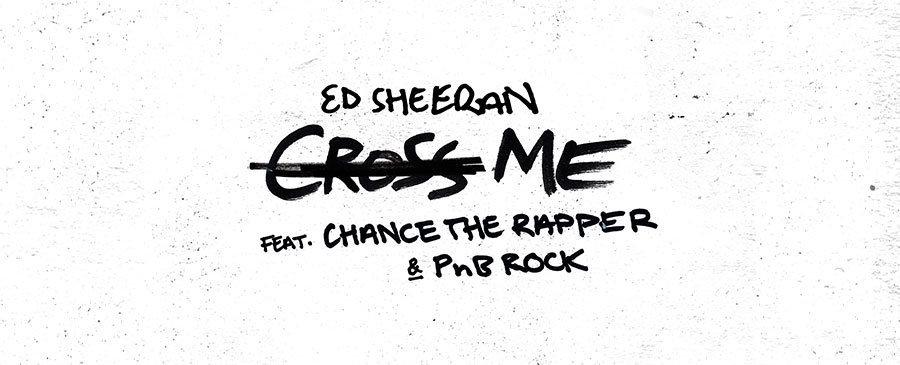 Ed Sheeran / Cross Me