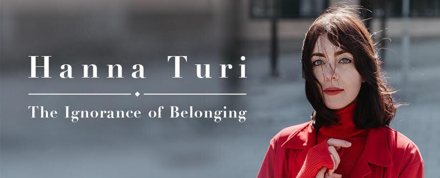 Hanna Turi / The Ignorance of Belonging