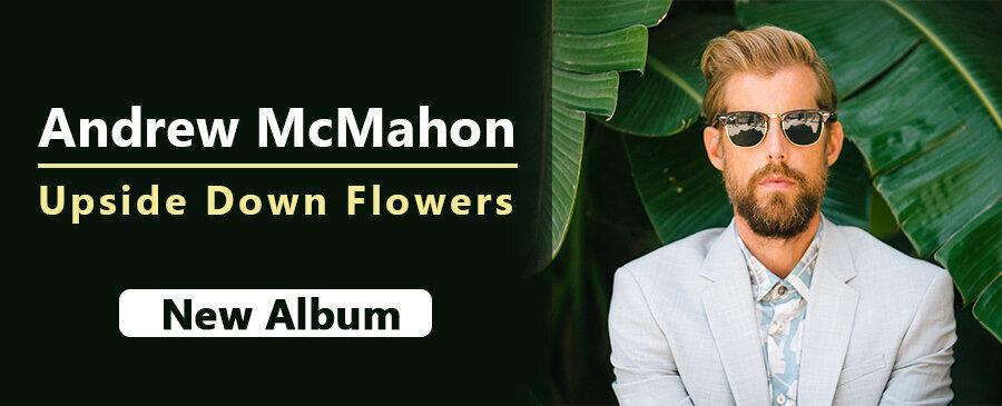 Andrew McMahon / Upside Down Flowers