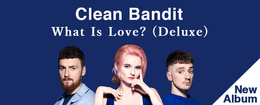 Clean Bandit / What Is Love? (Deluxe)