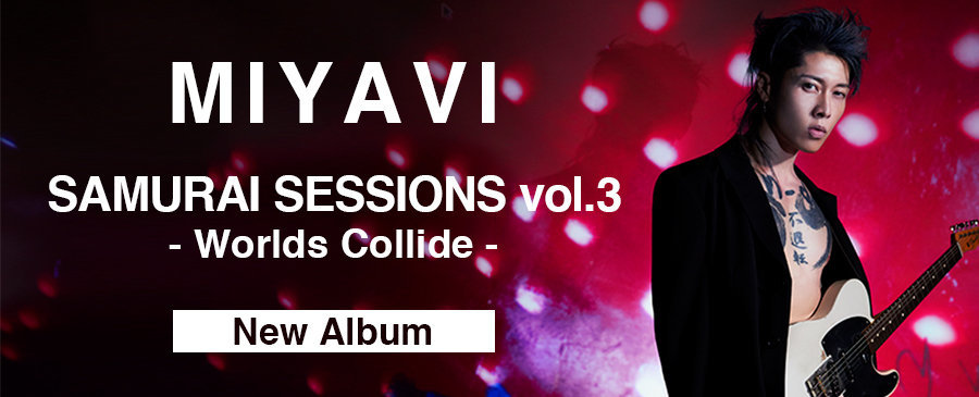 MIYAVI / SAMURAI SESSIONS vol.3 - Worlds Collide -