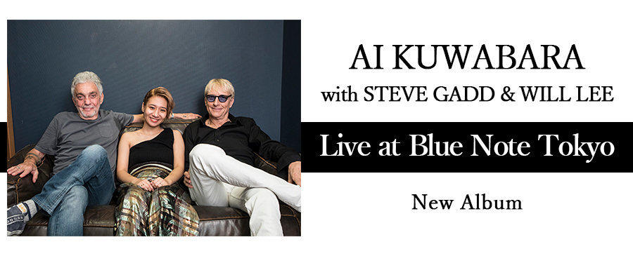 AI KUWABARA with STEVE GADD & WILL LEE / Live at Blue Note Tokyo