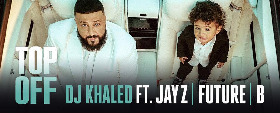 DJ Khaled/Top Off(feat. JAY-Z, Future & Beyoncé)