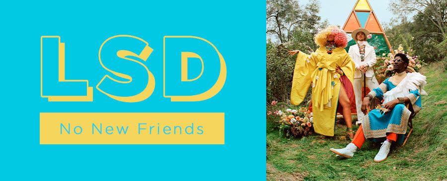 LSD / No New Friends (03/16-03/20)