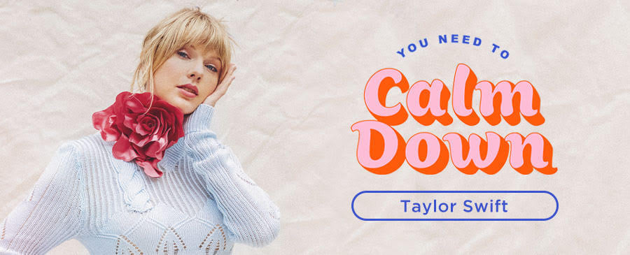 Taylor Swift / You Need To Calm Down
