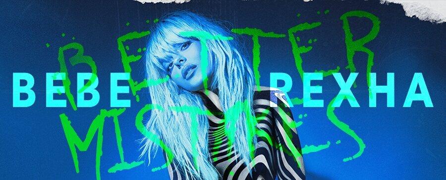 Bebe Rexha / Better Mistakes (5/10-5/12)