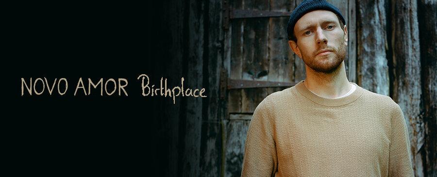 NEW | Novo Amor - Birthplace
