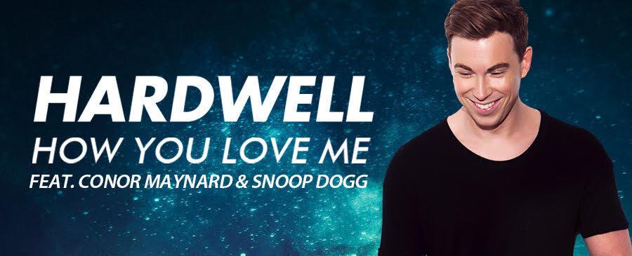 Hardwell / How You Love Me (feat. Conor Maynard & Snoop Dogg)