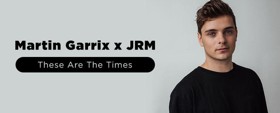 Martin Garrix & JRM / These Are The Times