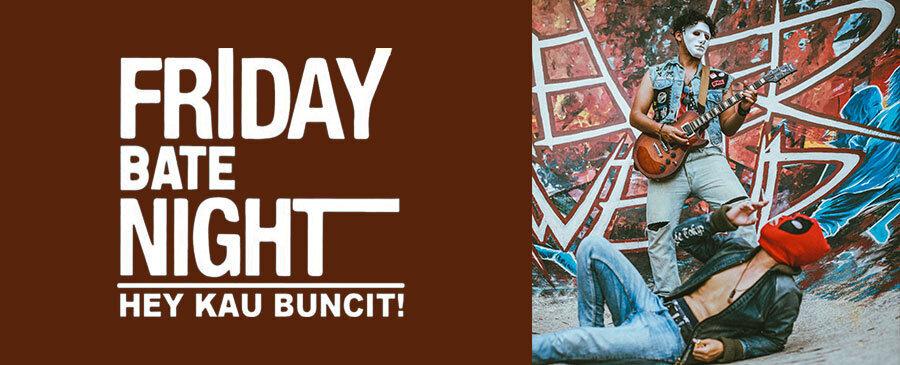NEW | Friday Bate Night - Hey Kau Buncit!