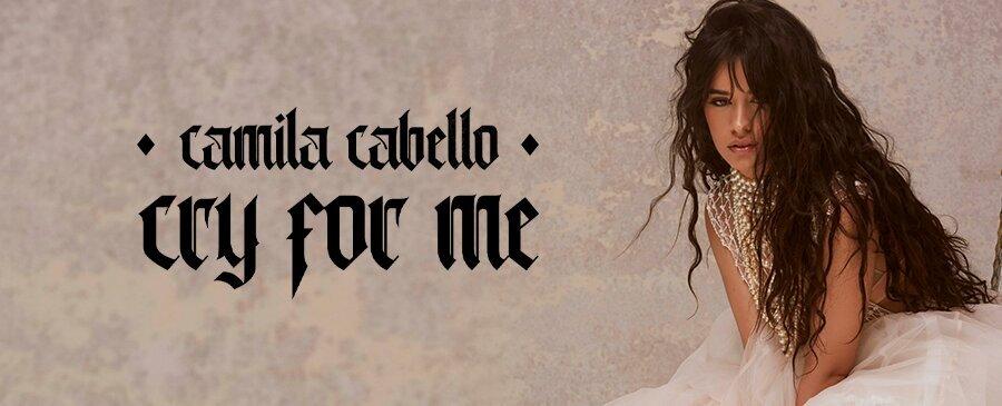 Camila Cabello / Cry For Me