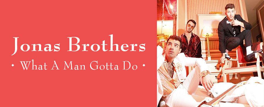 Jonas Brothers / What A Man Gotta Do