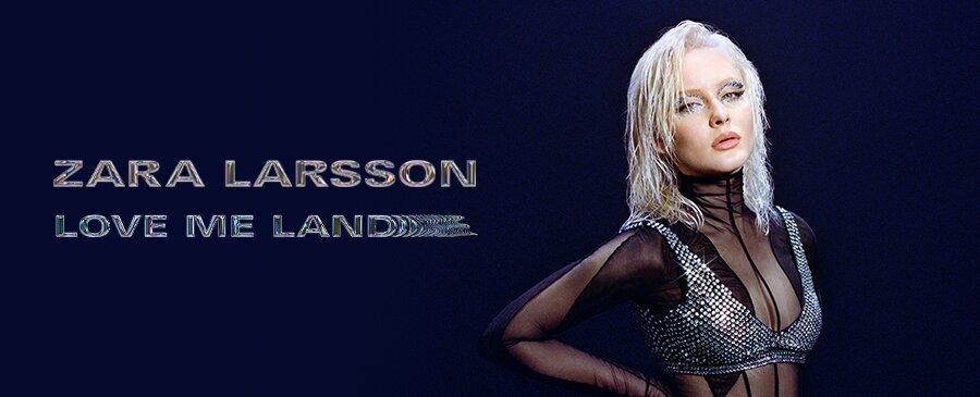 Zara Larsson / Love Me Land