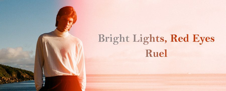 Ruel / Bright Lights, Red Eyes(10/23-10/27)