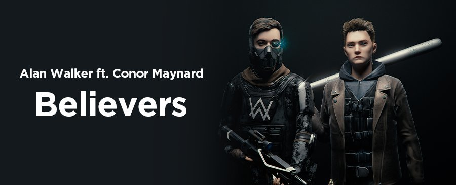 Alan Walker x Conor Maynard / Believers (5/15-5/17)
