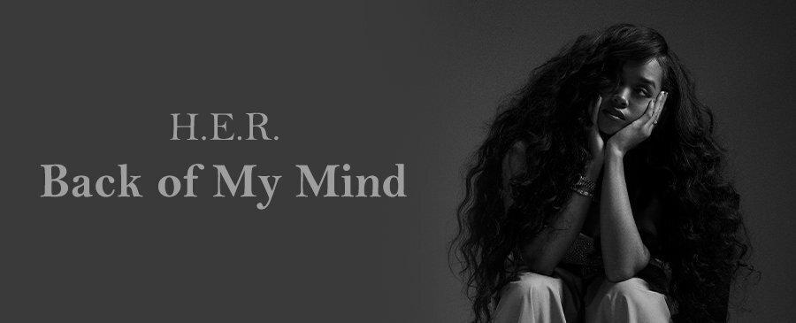 H.E.R. / Back of My Mind (6/19-6/21)