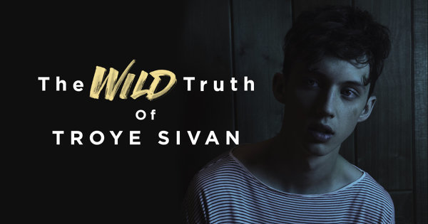 The Wild Truth Of Troye Sivan