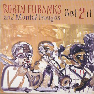 Robin Eubanks and Mental Images 歌手頭像