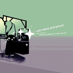 I Am Robot And Proud 歌手頭像