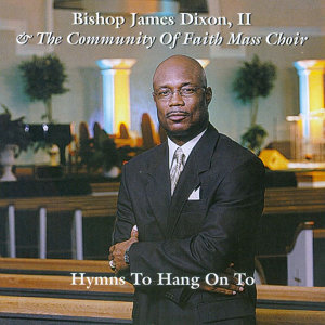 Bishop James Dixon, II & The Community of Faith Mass Choir 歌手頭像